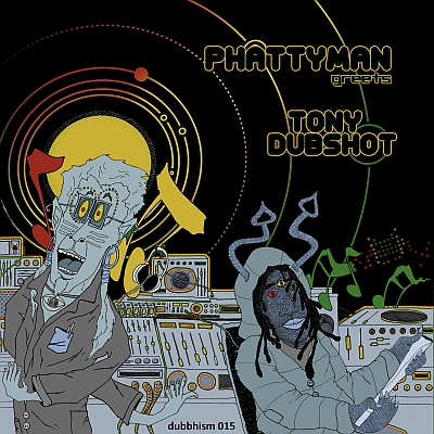 dubbhism 015 - phattyman greets tony dubshot - outergalactic peace and unity 400